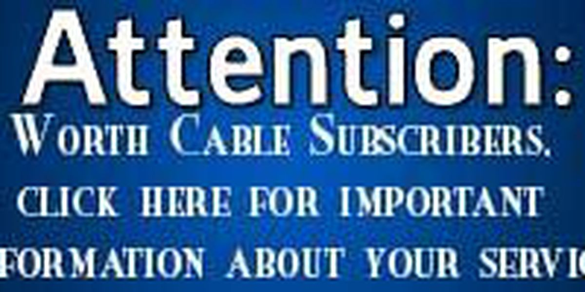 A message for Worth Cable subscribers