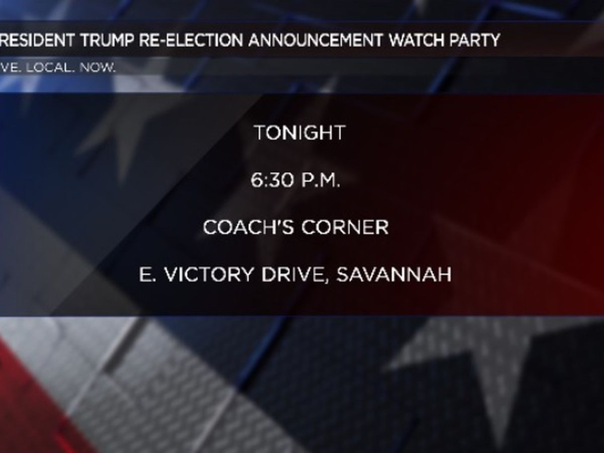 Re-election launch watch party to be held Tuesday in Savannah for President Trump